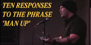 "ten responses to the phrase ""man up"""