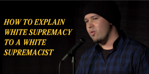 how to explain white supremacy to a white supremacist