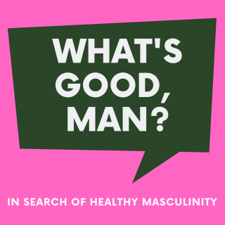 "The logo of the ""What's Good, Man?"" podcast, subtitled ""In search of healthy masculinity"""